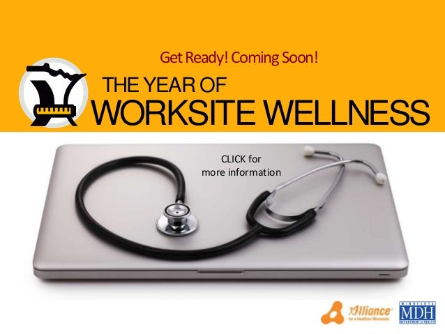 Get Ready! Coming Soon!  THE YEAR OF  WORKSITE WELLNESS CLICK for more information