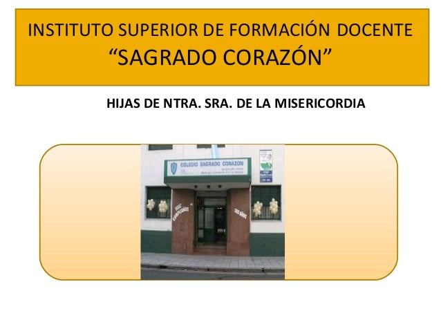 """S INSTITUTO SUPERIOR DE FORMACIÓN DOCENTE """"SAGRADO CORAZÓN"""" HIJAS DE NTRA. SRA. DE LA MISERICORDIA"""