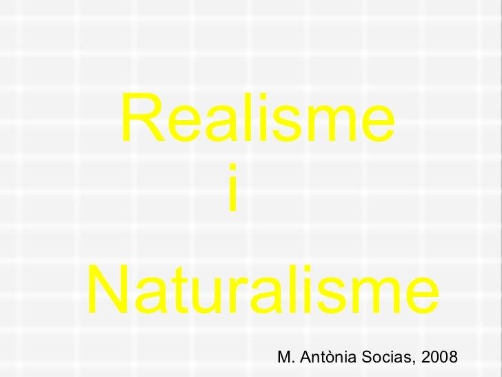 Realisme i Naturalisme M. Antònia Socias, 2008