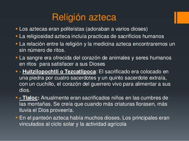 Religión azteca   Los aztecas eran politeístas (adoraban a varios dioses)   La religiosidad azteca incluía practicas de ...