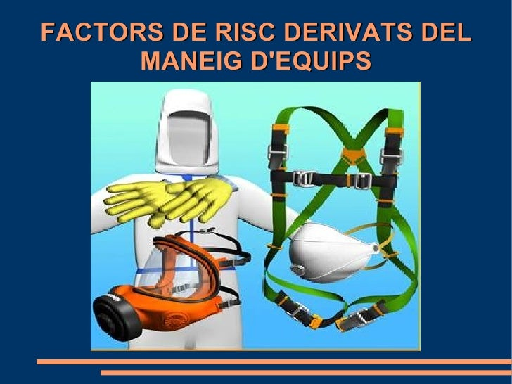 FACTORS DE RISC DERIVATS DEL      MANEIG DEQUIPS