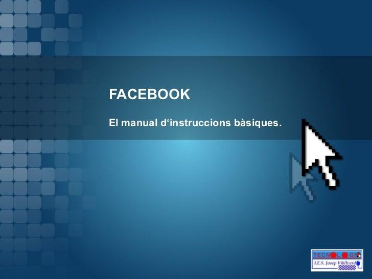 FACEBOOK El manual d'instruccions bàsiques.