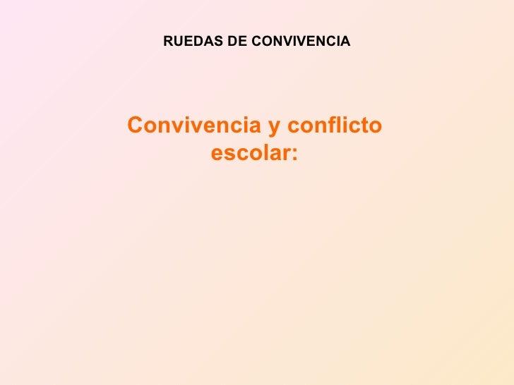 RUEDAS DE CONVIVENCIA Convivencia y conflicto escolar: