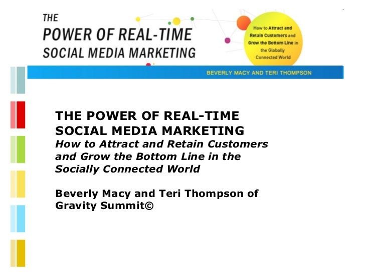 THE POWER OF REAL-TIME SOCIAL MEDIA MARKETING How to Attract and Retain Customers and Grow the Bottom Line in the Socially...