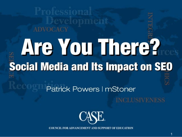 1Are You There?Are You There?Social Media and Its Impact on SEOSocial Media and Its Impact on SEOPatrick Powers   mStoner
