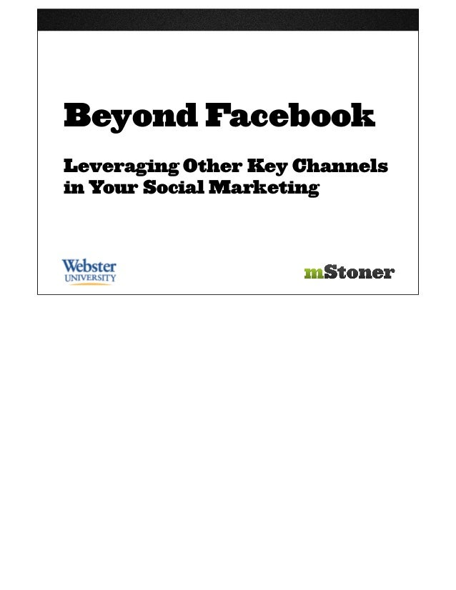 Beyond FacebookLeveraging Other Key Channelsin Your Social Marketing