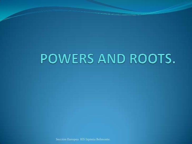 POWERS AND ROOTS.<br />Sección Europea  IES Izpisúa Belmonte.<br />
