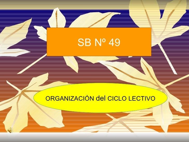 SB Nº 49 ORGANIZACIÓN  del  CICLO LECTIVO
