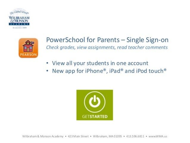 PowerSchool for Parents – Single Sign-on Check grades, view assignments, read teacher comments • View all your students in...