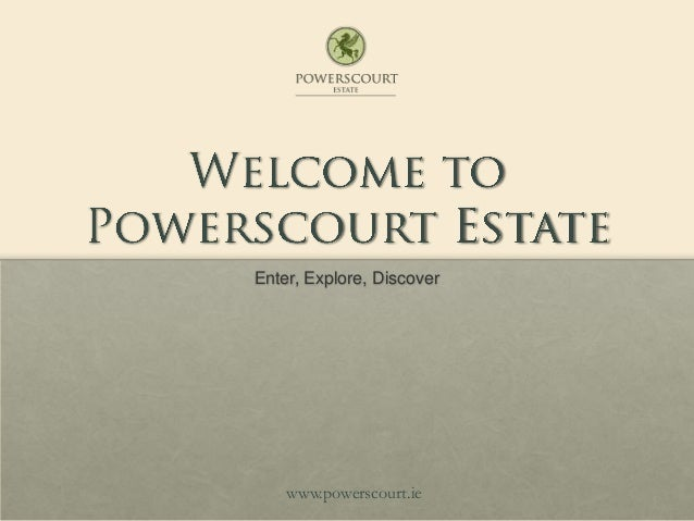 Enter, Explore, Discoverwww.powerscourt.ie