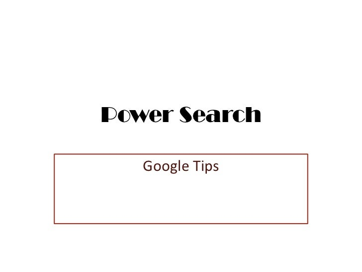 Power Search   Google Tips