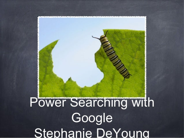 Power Searching with      Google Stephanie DeYoung