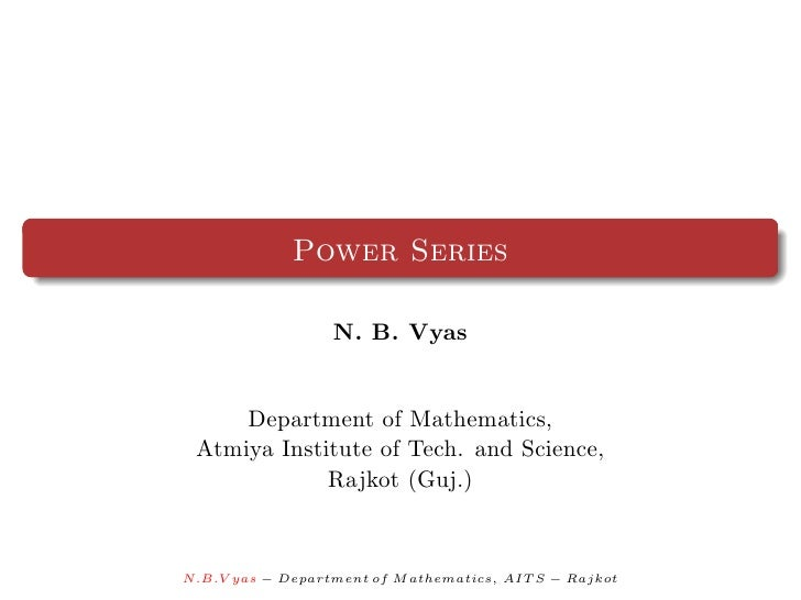 Power Series                  N. B. Vyas     Department of Mathematics, Atmiya Institute of Tech. and Science,            ...