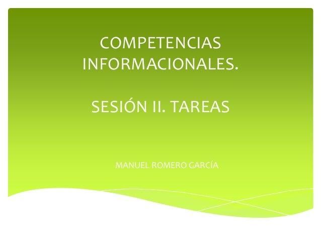 COMPETENCIAS INFORMACIONALES. SESIÓN II. TAREAS MANUEL ROMERO GARCÍA