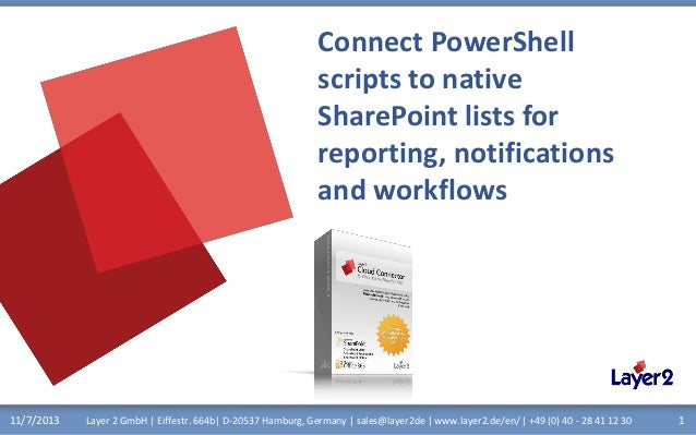 Connect PowerShell scripts to native SharePoint lists for reporting, notifications and workflows  11/7/2013  Layer 2 GmbH ...
