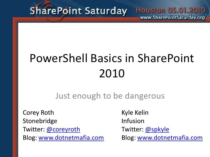 PowerShell Basics in SharePoint 2010<br />Just enough to be dangerous<br />Corey Roth<br />Stonebridge<br />Twitter: @core...