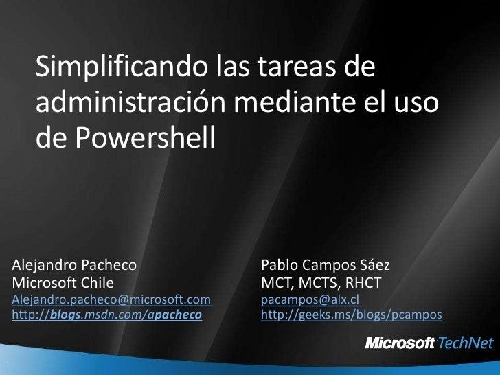 Simplificando las tareas de administración mediante el uso de Powershell<br />Alejandro Pacheco Microsoft Chile<br />Aleja...