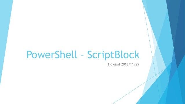 PowerShell – ScriptBlock Howard 2013/11/29
