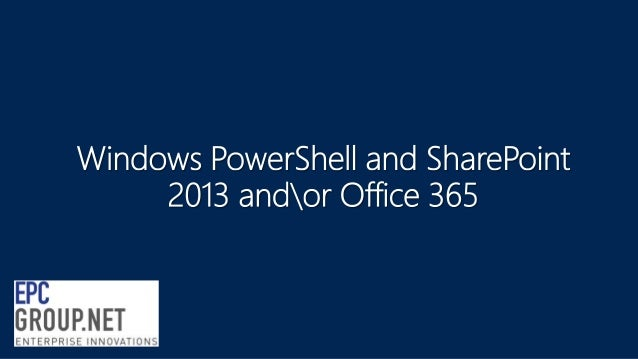 PowerShell with SharePoint 2013 and Office 365 - EPC Group