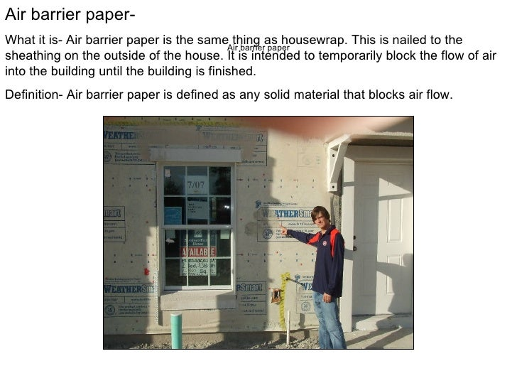 Air barrier paper Air barrier paper- What it is- Air barrier paper is the same thing as housewrap. This is nailed to the s...
