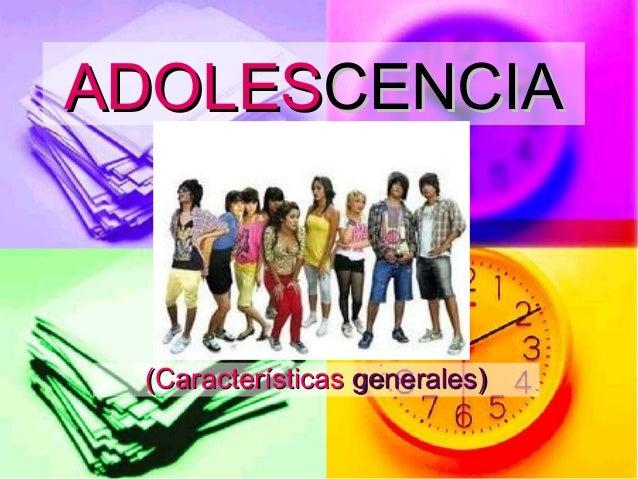 ADOLESADOLESCENCIACENCIA (Características(Características generales)generales)