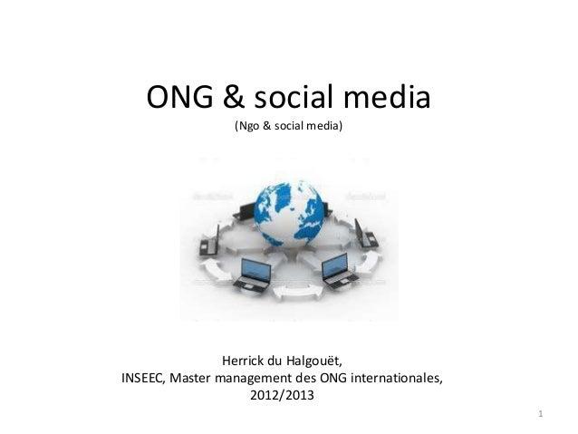 ONG & social media (Ngo & social media) 1 Herrick du Halgouët, INSEEC, Master management des ONG internationales, 2012/2013