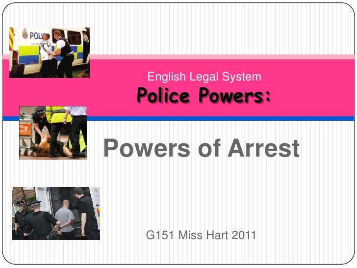 English Legal SystemPolice Powers: <br />Powers of Arrest<br />G151 Miss Hart 2011<br />