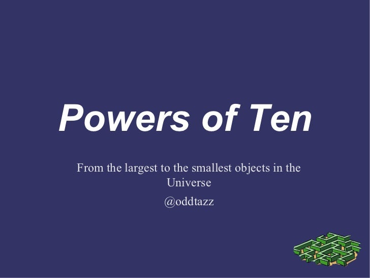 Powers of TenFrom the largest to the smallest objects in the                  Universe                  @oddtazz