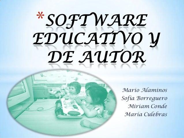 *SOFTWAREEDUCATIVO Y DE AUTOR       Mario Alaminos       Sofía Borreguero         Miriam Conde        María Culebras