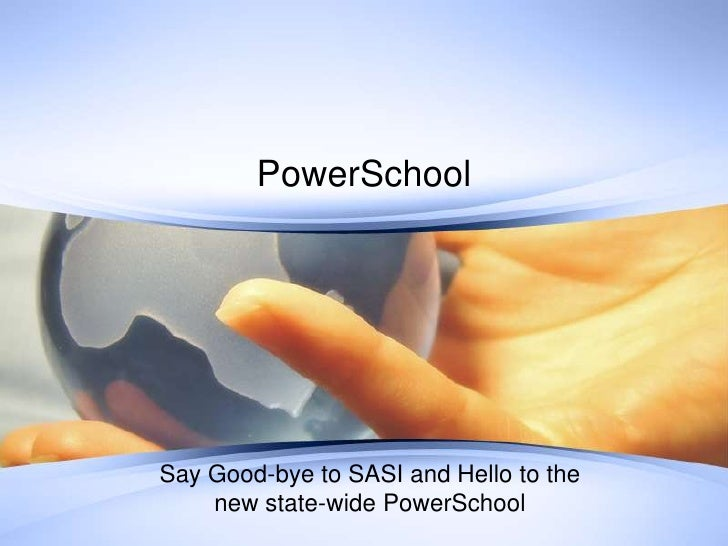 PowerSchool<br />Say Good-bye to SASI and Hello to the new state-wide PowerSchool<br />
