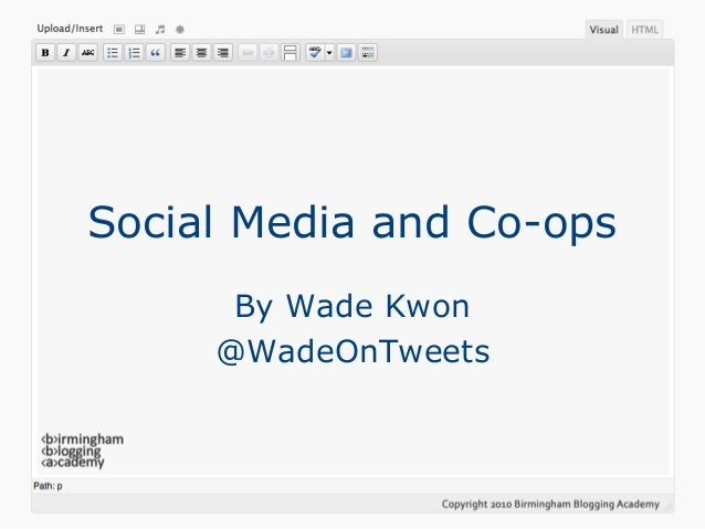 Social Media and Co-ops By Wade Kwon @WadeOnTweets