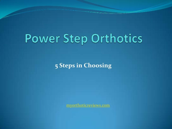 5 Steps in Choosing   myorthoticreviews.com