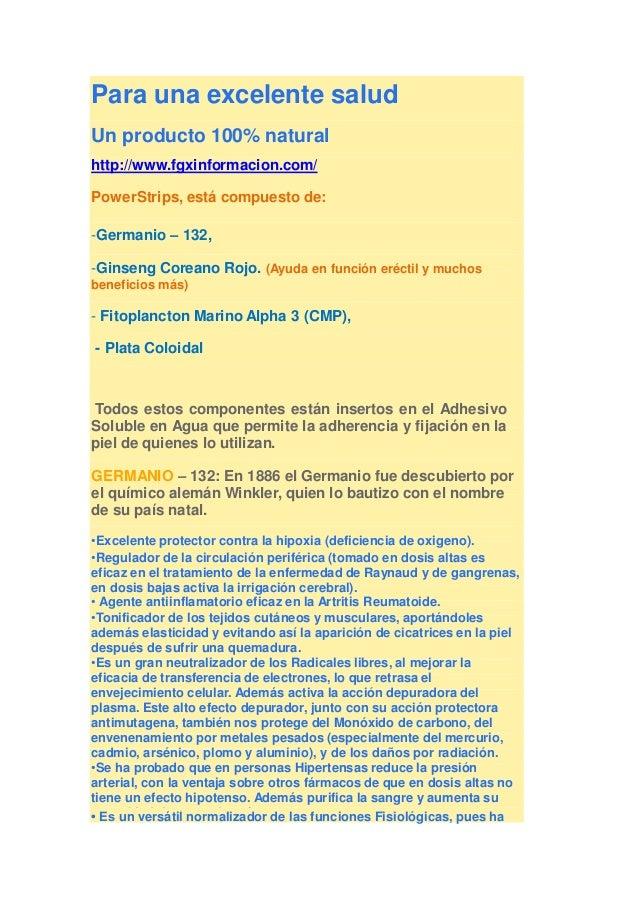 Para una excelente salud  Un producto 100% natural  http://www.fgxinformacion.com/  PowerStrips, está compuesto de:  -Germ...