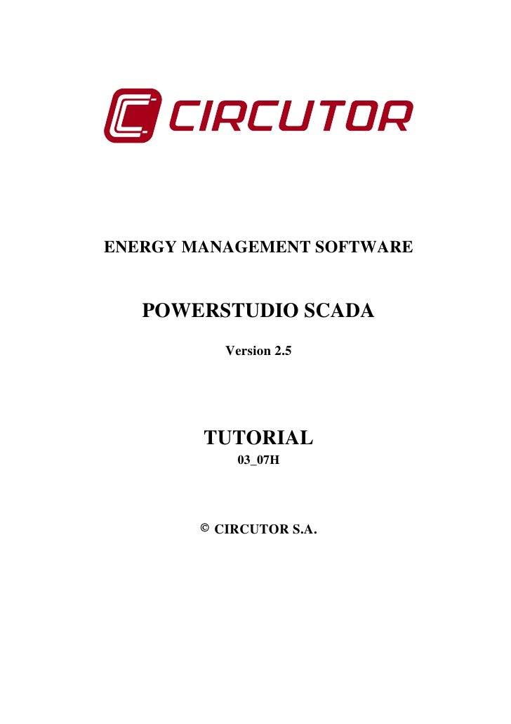 ENERGY MANAGEMENT SOFTWARE   POWERSTUDIO SCADA           Version 2.5        TUTORIAL             03_07H        © CIRCUTOR ...