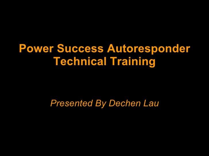 Power Success Autoresponder Technical Training Presented By Dechen Lau