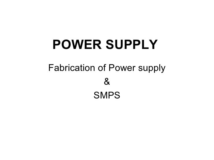 POWER SUPPLYFabrication of Power supply             &           SMPS