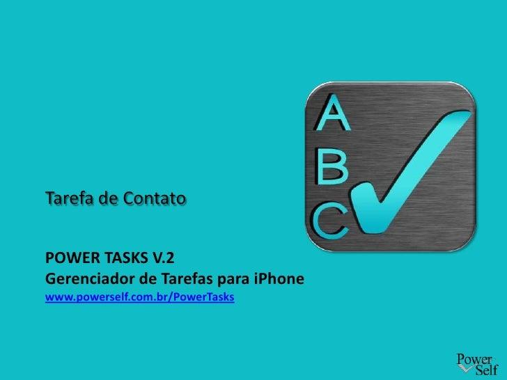 Tarefa de ContatoPOWER TASKS V.2Gerenciador de Tarefas para iPhonewww.powerself.com.br/PowerTasks