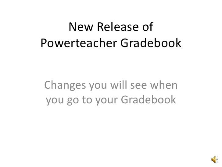 New Release ofPowerteacherGradebook<br />Changes you will see when you go to your Gradebook<br />