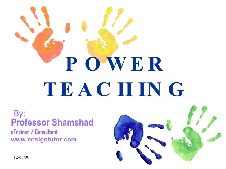 POWER TEACHING Professor Shamshad eTrainer / Consultant www.ensigntutor.com By: