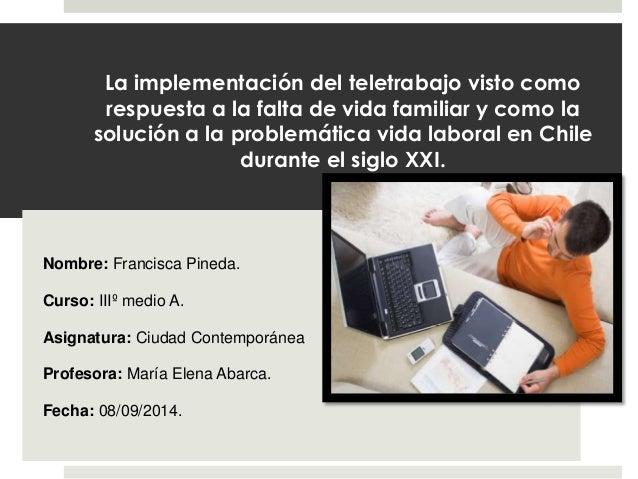La implementación del teletrabajo visto como  respuesta a la falta de vida familiar y como la  solución a la problemática ...