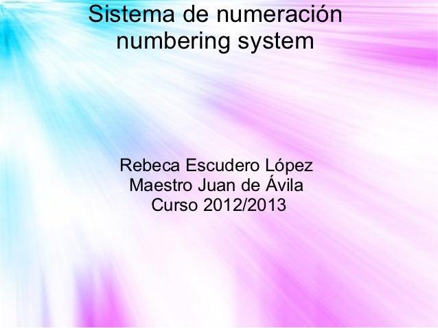 Sistema de numeración   numbering system  Rebeca Escudero López   Maestro Juan de Ávila     Curso 2012/2013