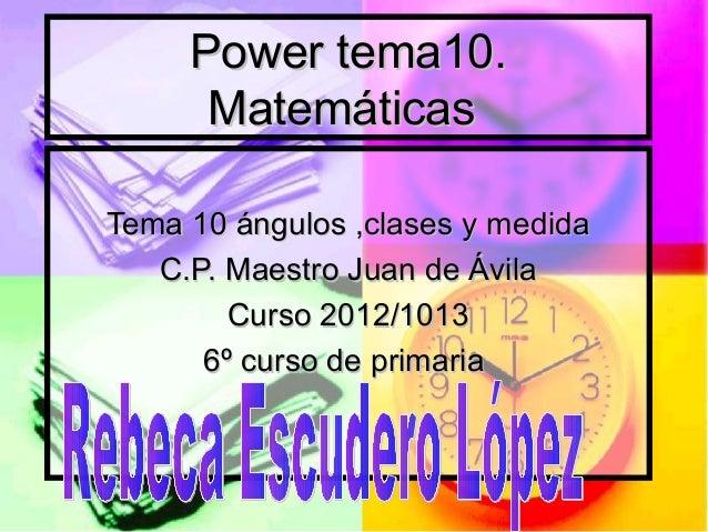 Power tema10.      MatemáticasTema 10 ángulos ,clases y medida   C.P. Maestro Juan de Ávila        Curso 2012/1013      6º...