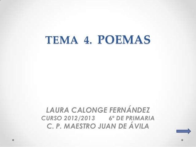TEMA 4. POEMAS LAURA CALONGE FERNÁNDEZCURSO 2012/2013   6º DE PRIMARIA C. P. MAESTRO JUAN DE ÁVILA