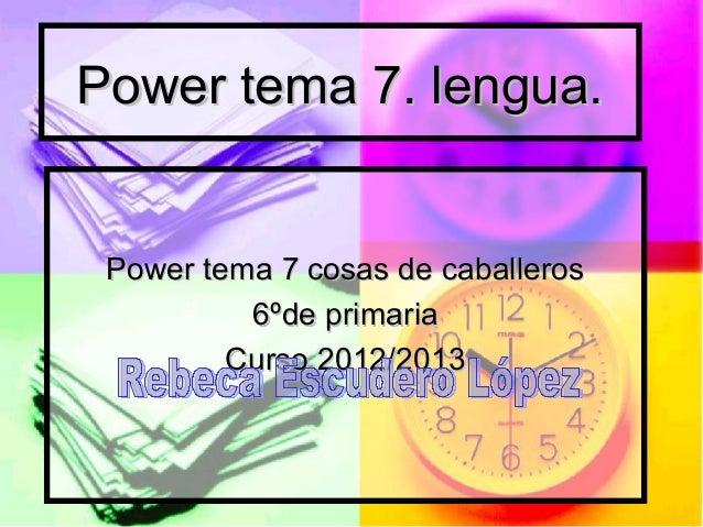 Power tema 7. lengua. Power tema 7 cosas de caballeros          6ºde primaria         Curso 2012/2013