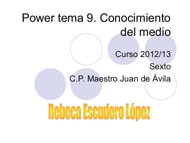 Power tema 9. Conocimientodel medioCurso 2012/13SextoC.P. Maestro Juan de Ávila