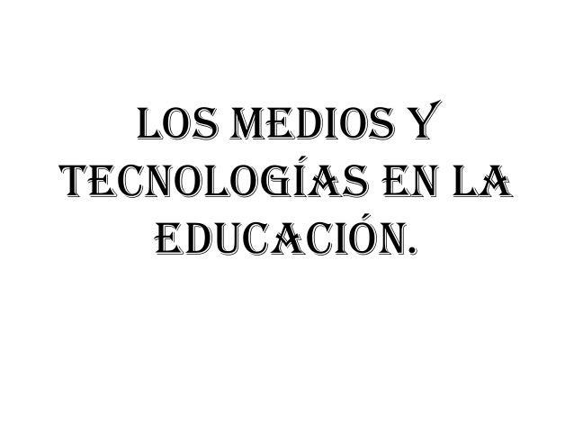 Los medios y tecnologías en la educación.
