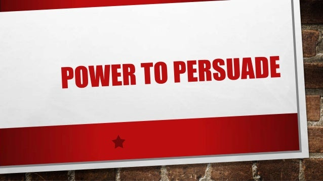 Power to persuade