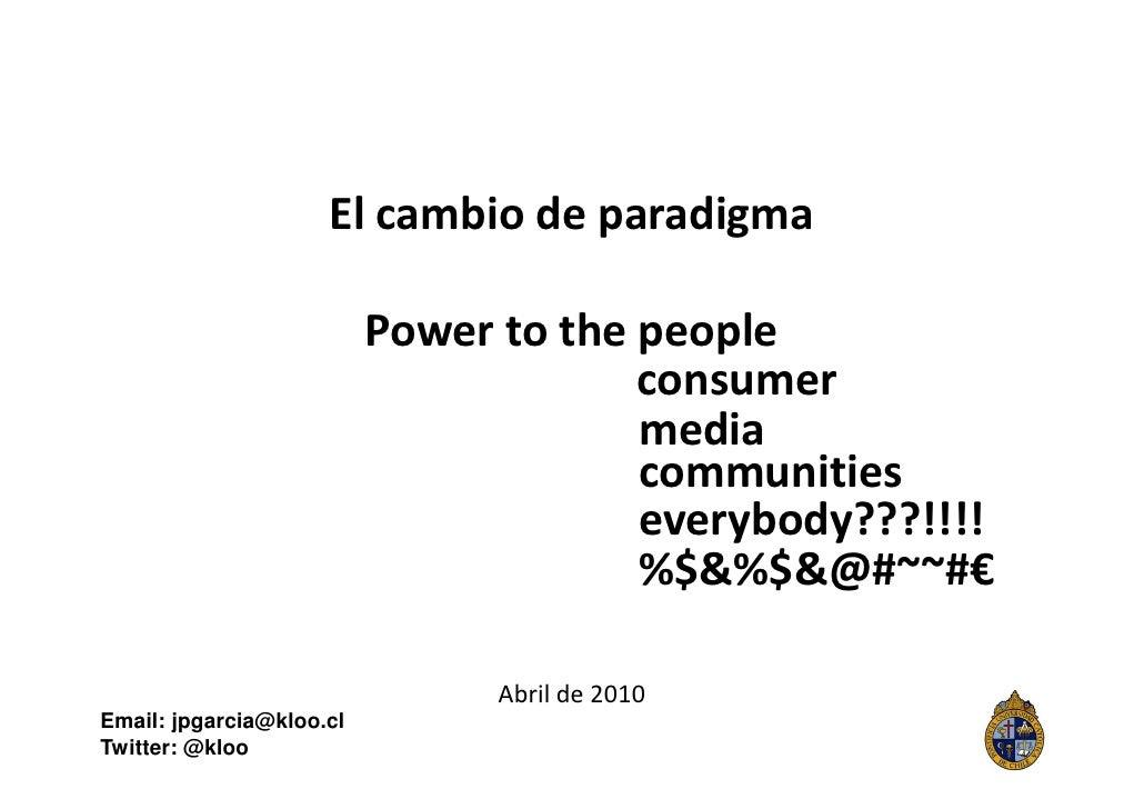 El cambio de paradigma                            Power to the people                                        consumer     ...
