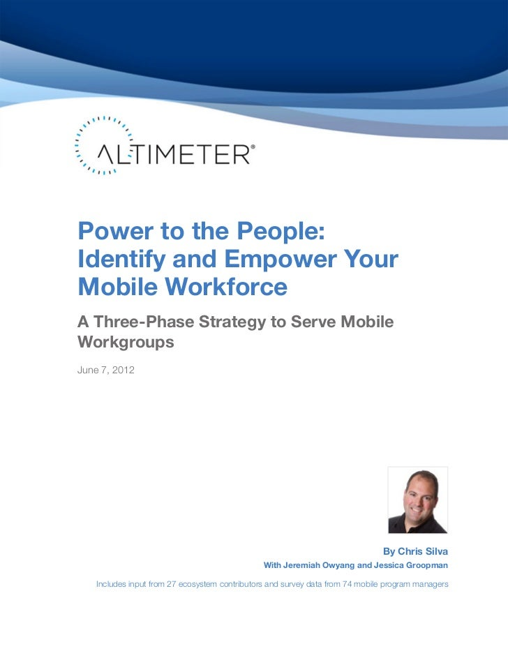 Power to the People:Identify and Empower YourMobile WorkforceA Three-Phase Strategy to Serve MobileWorkgroupsJune 7, 2012 ...
