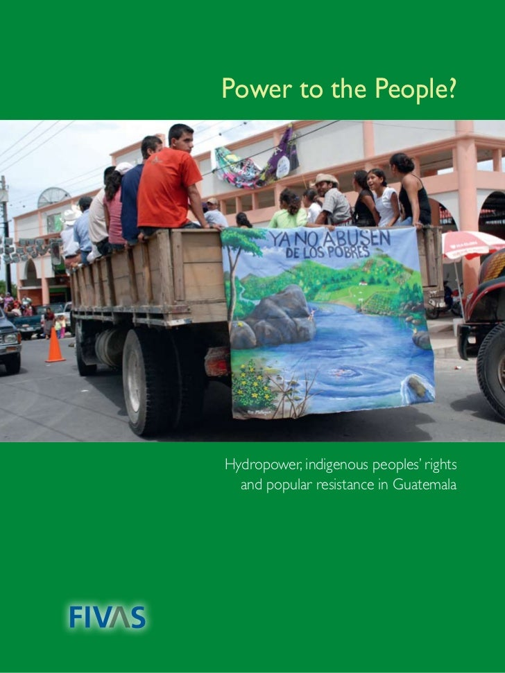 Power to the People?Hydropower, indigenous peoples' rights  and popular resistance in Guatemala                           ...